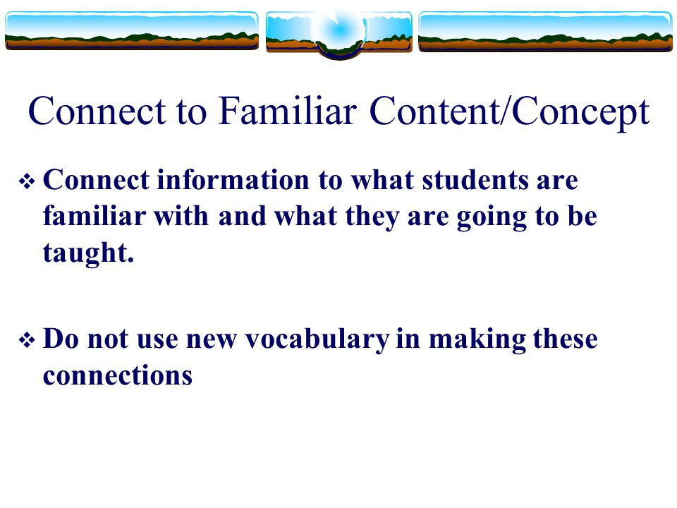 Connect to Familiar Content/Concept