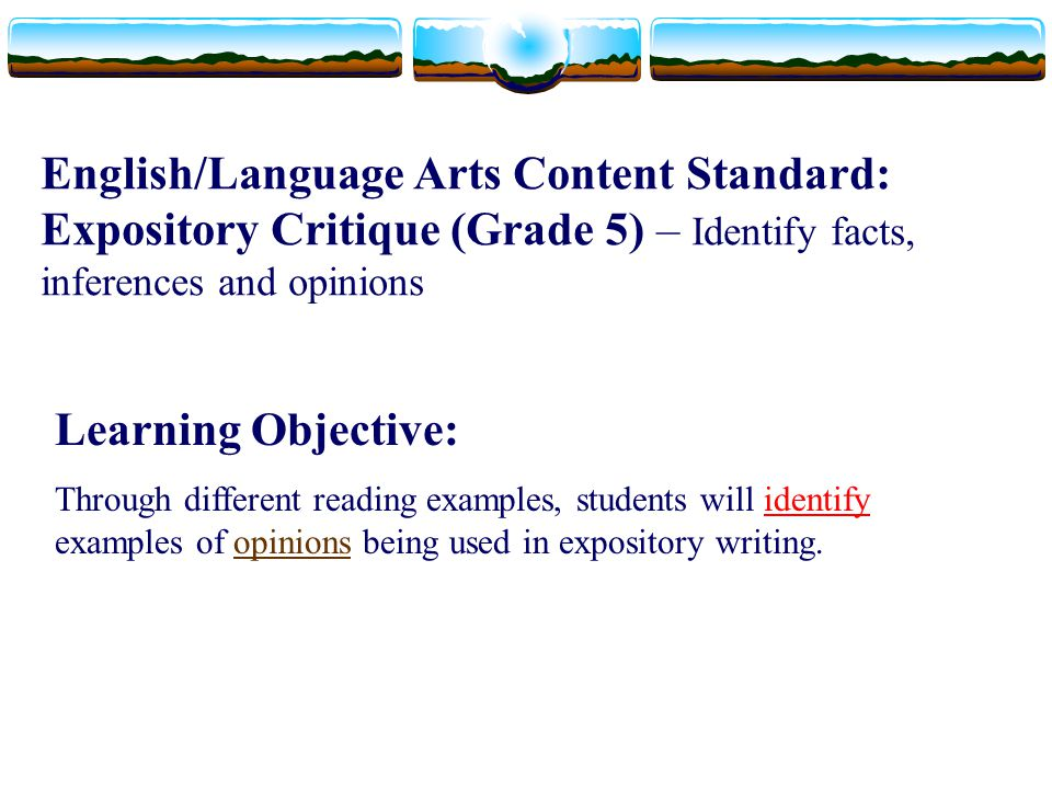 English/Language Arts Content Standard: Expository Critique (Grade 5) – Identify facts, inferences and opinions