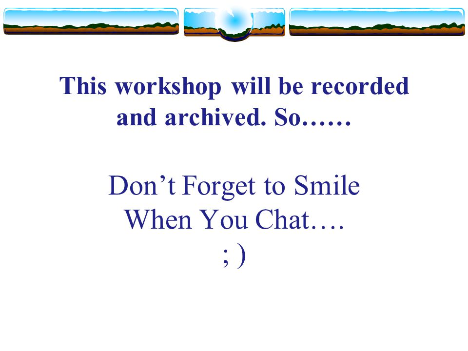 Don't Forget to Smile When You Chat…. ; )
