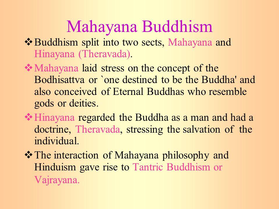 Mahayana Buddhism Buddhism split into two sects, Mahayana and Hinayana (Theravada).
