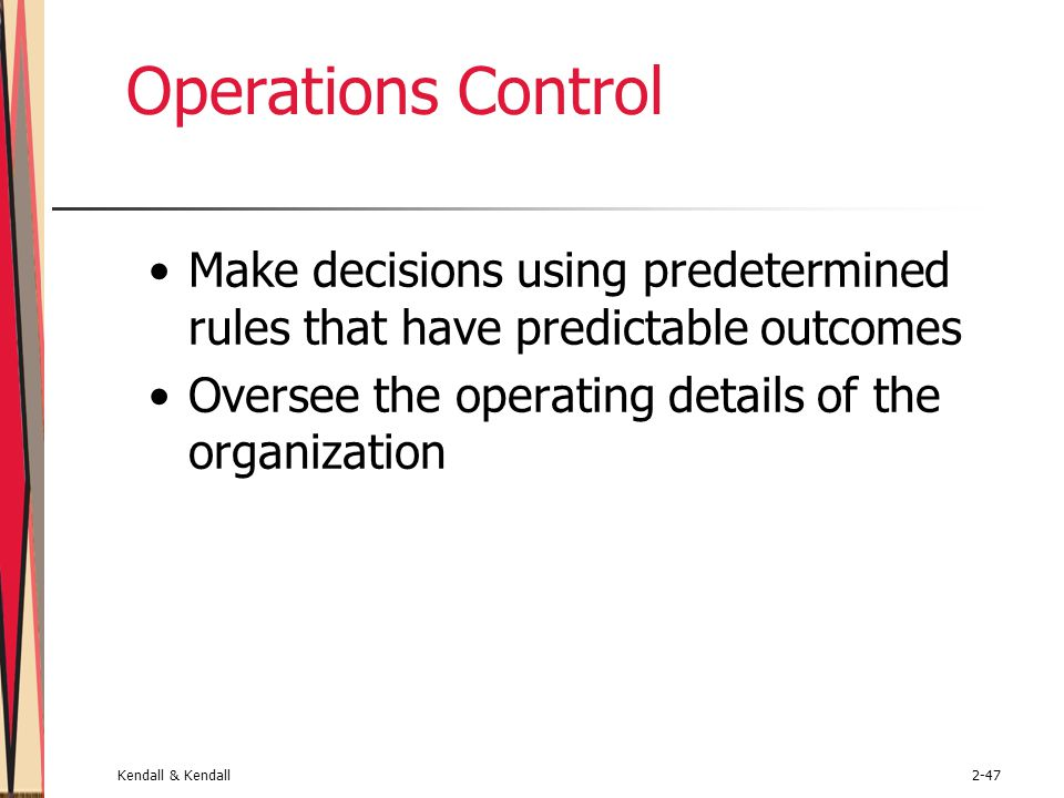 Operations Control Make decisions using predetermined rules that have predictable outcomes. Oversee the operating details of the organization.