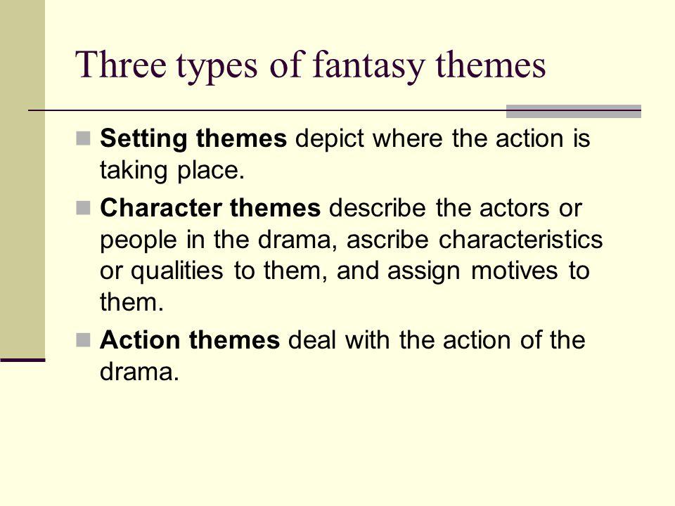 Three types of fantasy themes