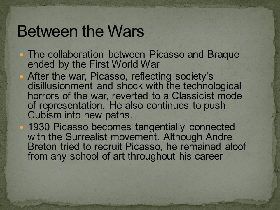 Between the Wars The collaboration between Picasso and Braque ended by the First World War.