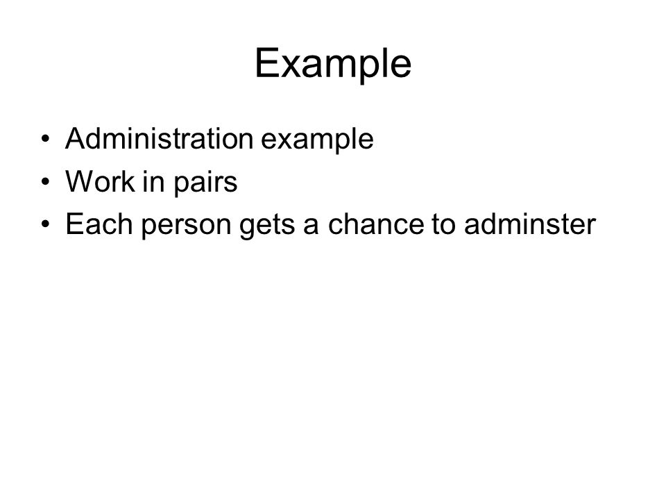Example Administration example Work in pairs
