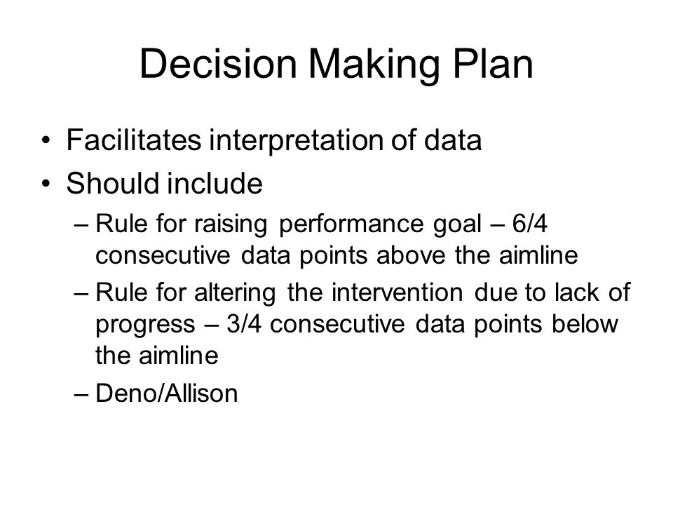 Decision Making Plan Facilitates interpretation of data Should include