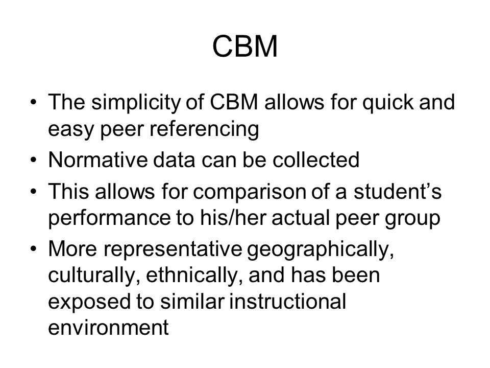 CBM The simplicity of CBM allows for quick and easy peer referencing