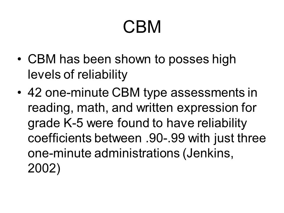CBM CBM has been shown to posses high levels of reliability