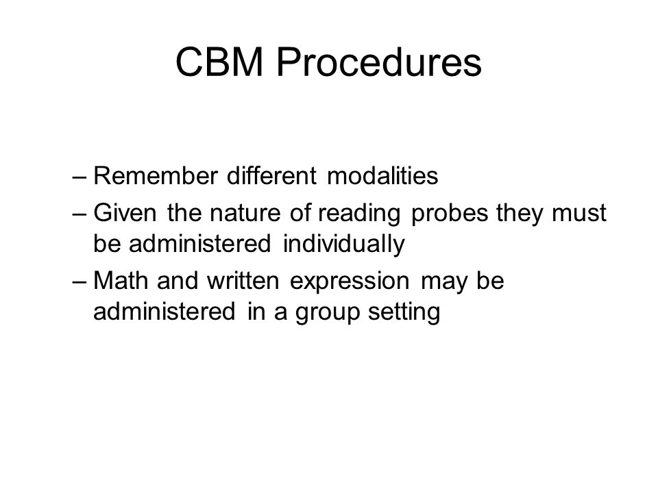 CBM Procedures Remember different modalities