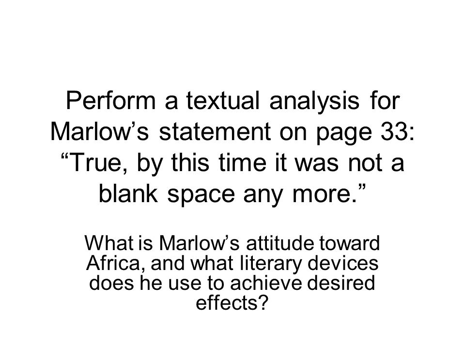 Perform a textual analysis for Marlow's statement on page 33: True, by this time it was not a blank space any more.