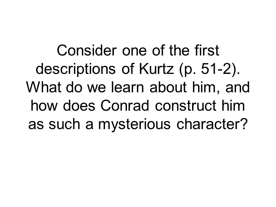 Consider one of the first descriptions of Kurtz (p. 51-2)