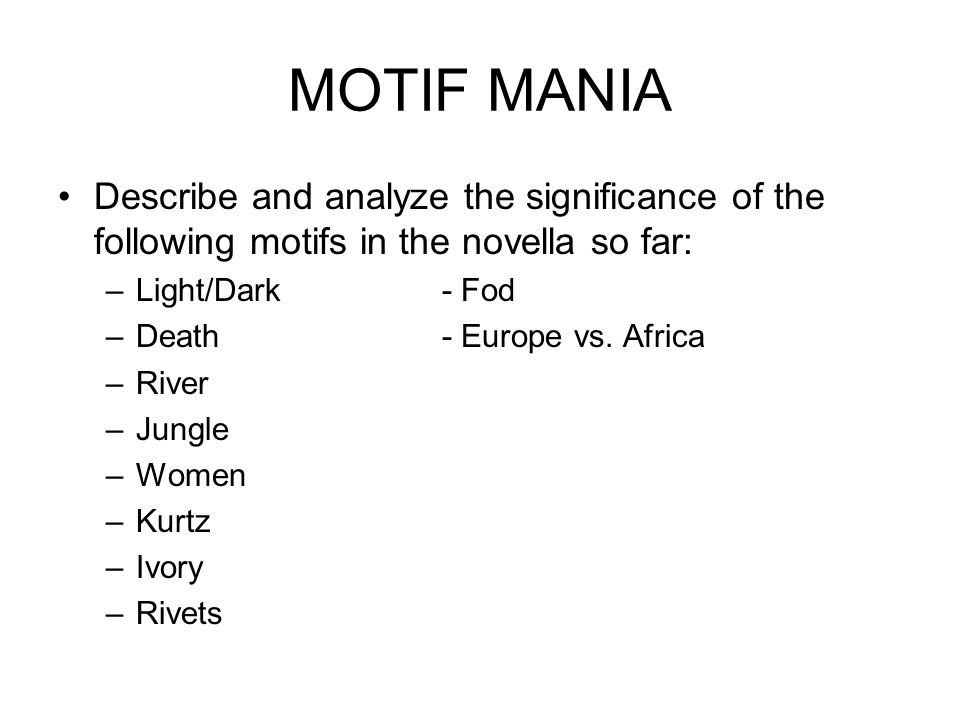 MOTIF MANIA Describe and analyze the significance of the following motifs in the novella so far: Light/Dark - Fod.