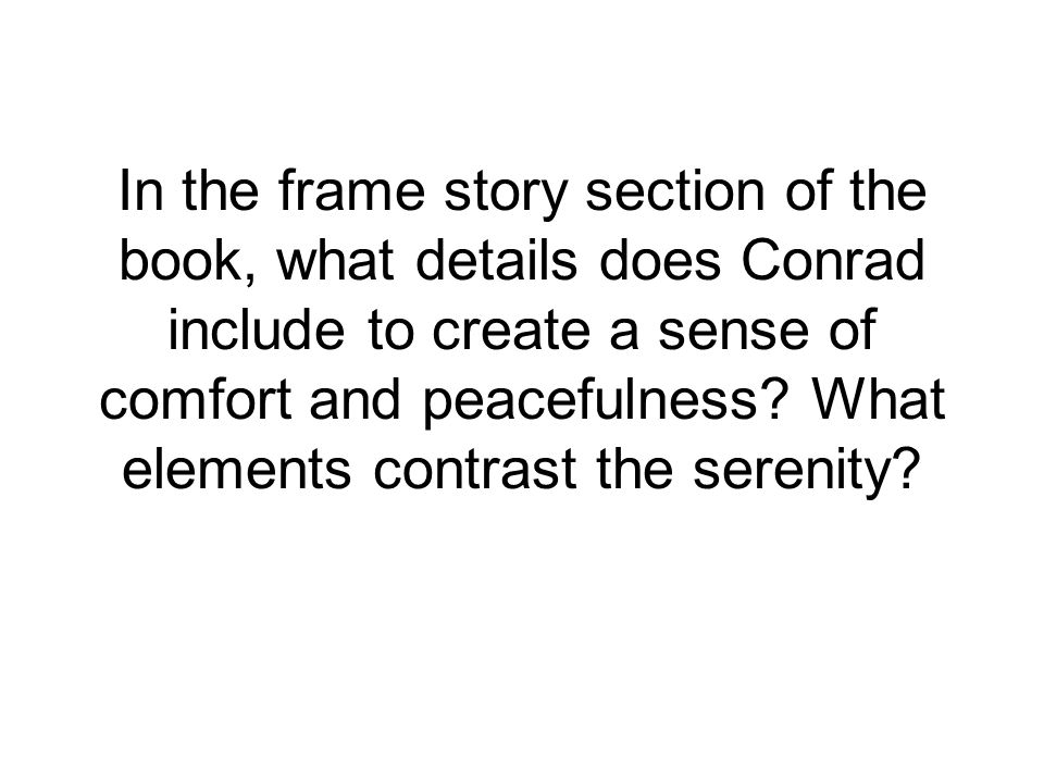 In the frame story section of the book, what details does Conrad include to create a sense of comfort and peacefulness.