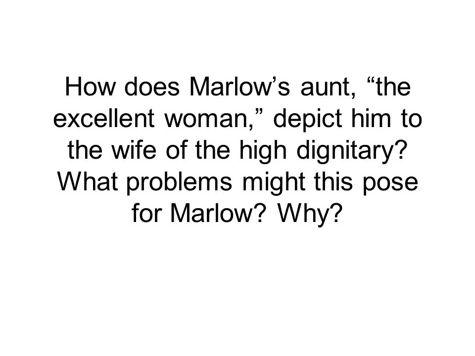 How does Marlow's aunt, the excellent woman, depict him to the wife of the high dignitary.