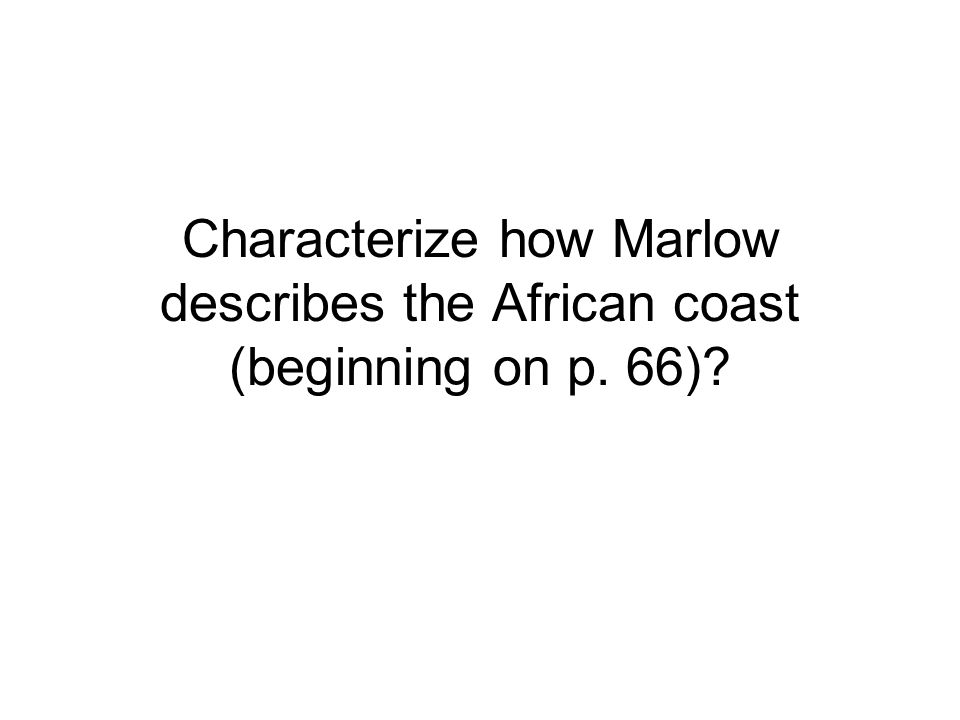 Characterize how Marlow describes the African coast (beginning on p