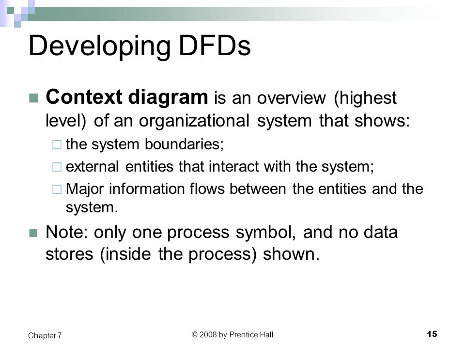 Developing DFDs Context diagram is an overview (highest level) of an organizational system that shows: