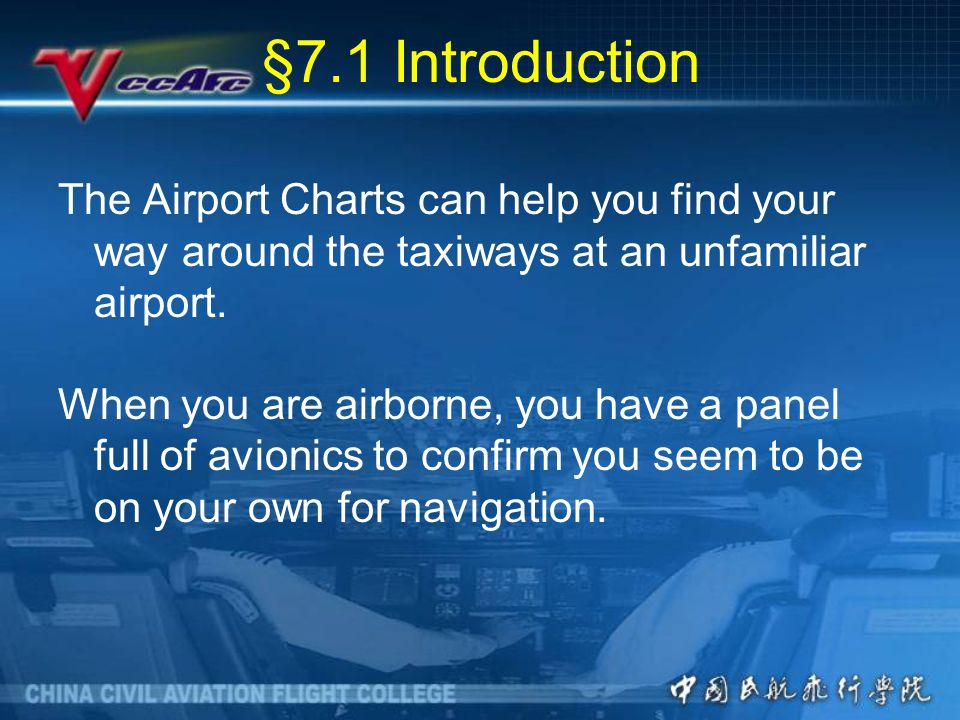 §7.1 Introduction The Airport Charts can help you find your way around the taxiways at an unfamiliar airport.