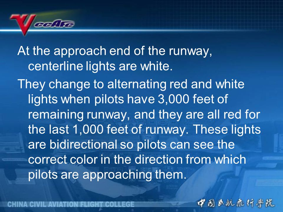 At the approach end of the runway, centerline lights are white.