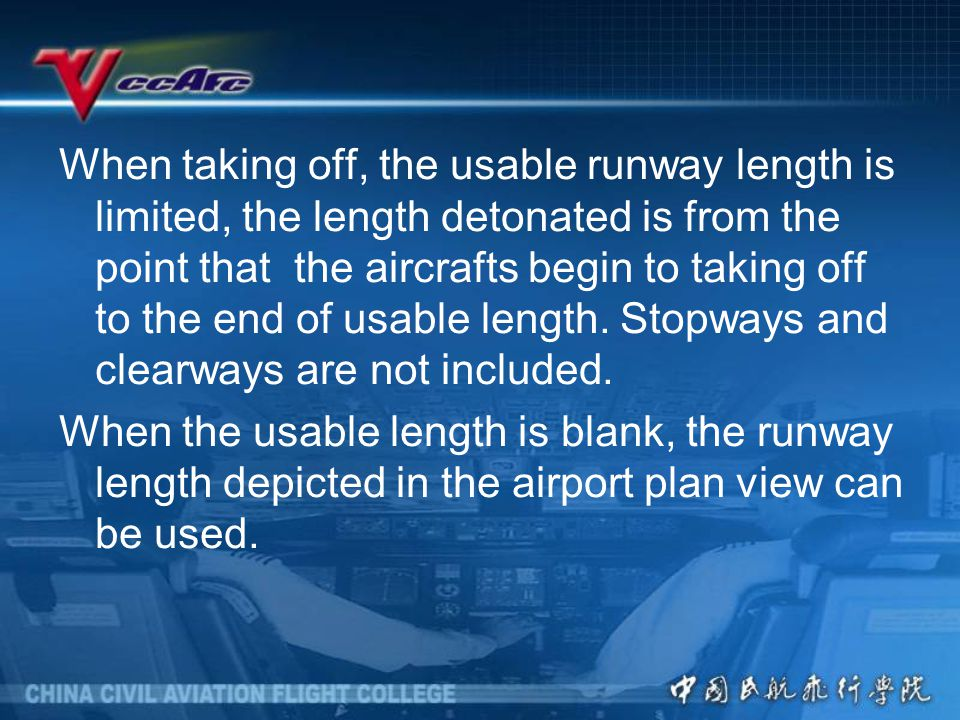 When taking off, the usable runway length is limited, the length detonated is from the point that the aircrafts begin to taking off to the end of usable length. Stopways and clearways are not included.
