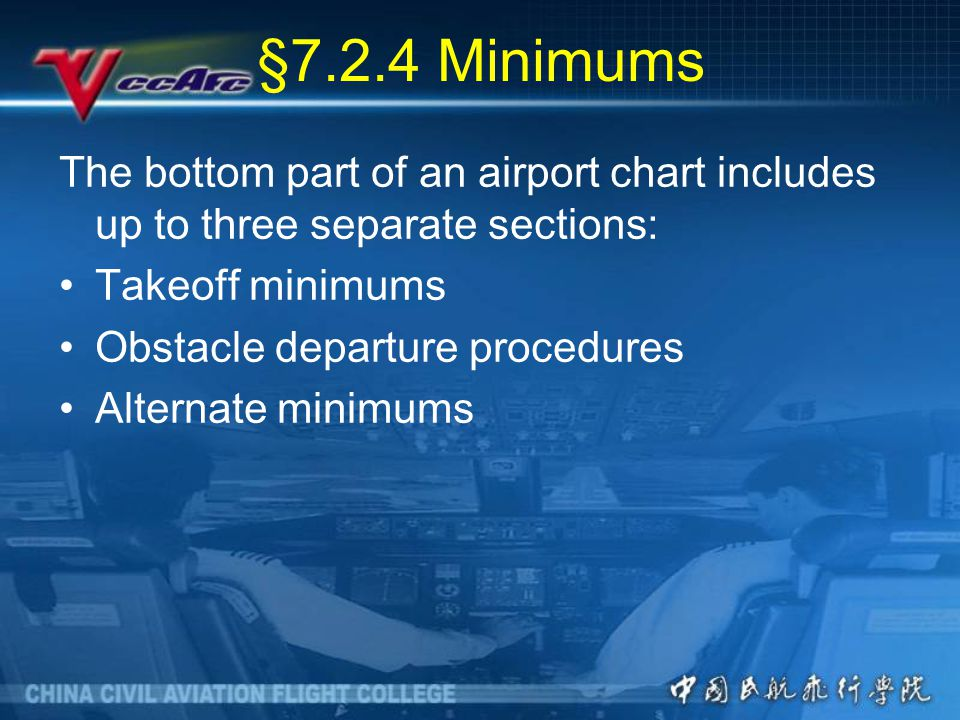 §7.2.4 Minimums The bottom part of an airport chart includes up to three separate sections: Takeoff minimums.
