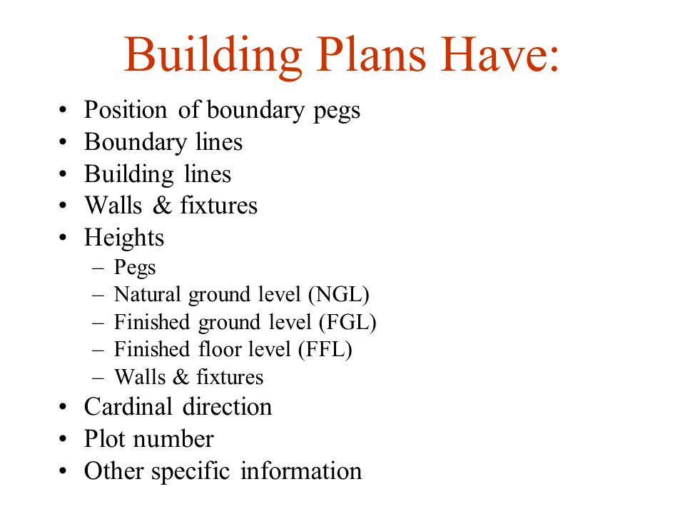 Building Plans Have: Position of boundary pegs Boundary lines
