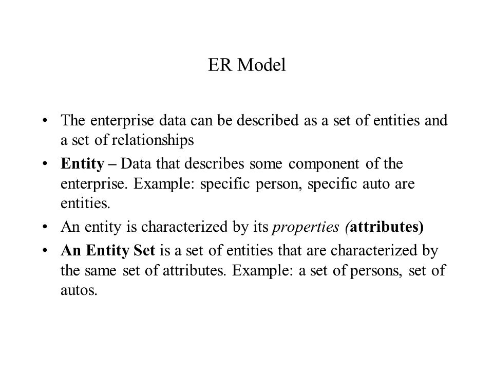 ER Model The enterprise data can be described as a set of entities and a set of relationships.