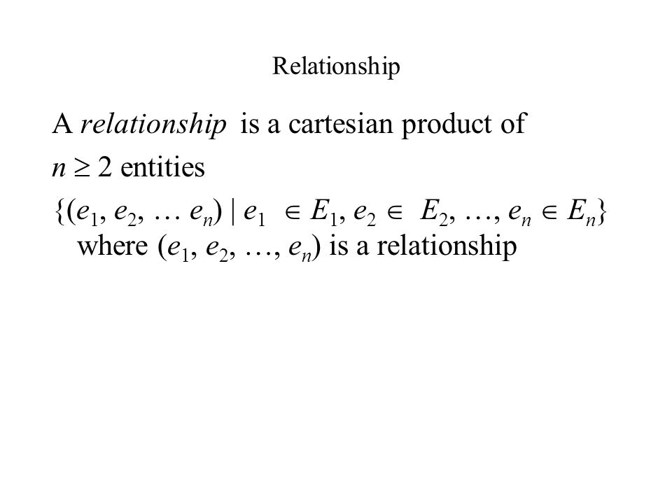 A relationship is a cartesian product of n  2 entities