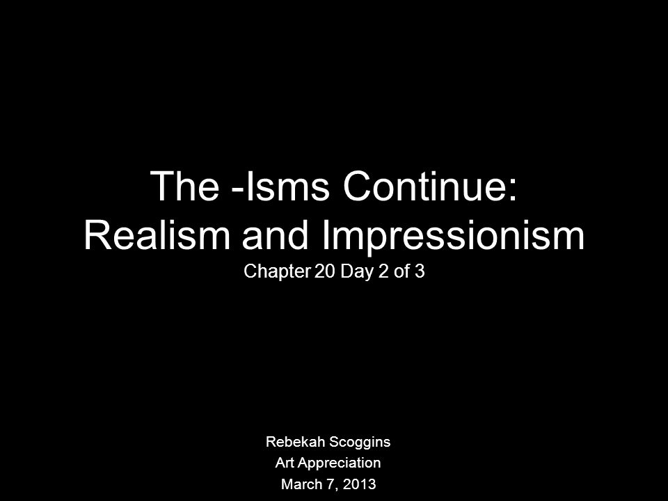 The -Isms Continue: Realism and Impressionism
