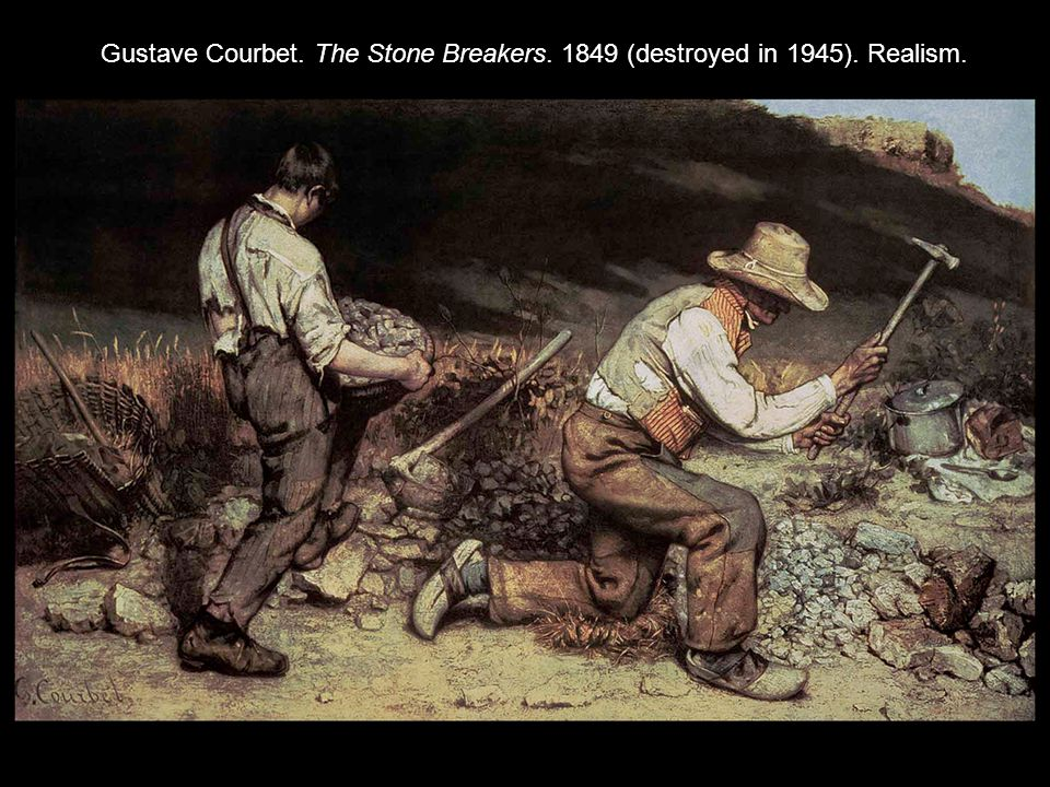 Gustave Courbet. The Stone Breakers. 1849 (destroyed in 1945). Realism.