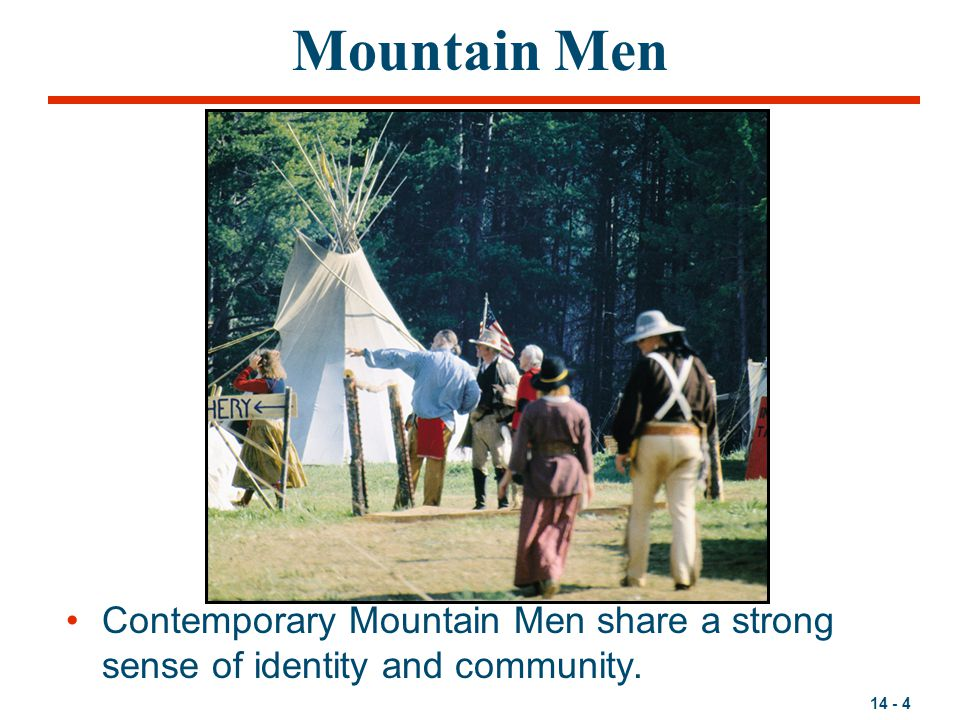 Mountain Men Contemporary Mountain Men share a strong sense of identity and community.