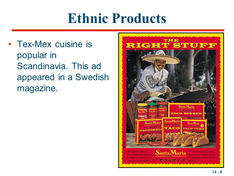 Ethnic Products Tex-Mex cuisine is popular in Scandinavia. This ad appeared in a Swedish magazine.