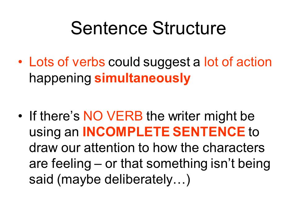 Sentence Structure Lots of verbs could suggest a lot of action happening simultaneously.