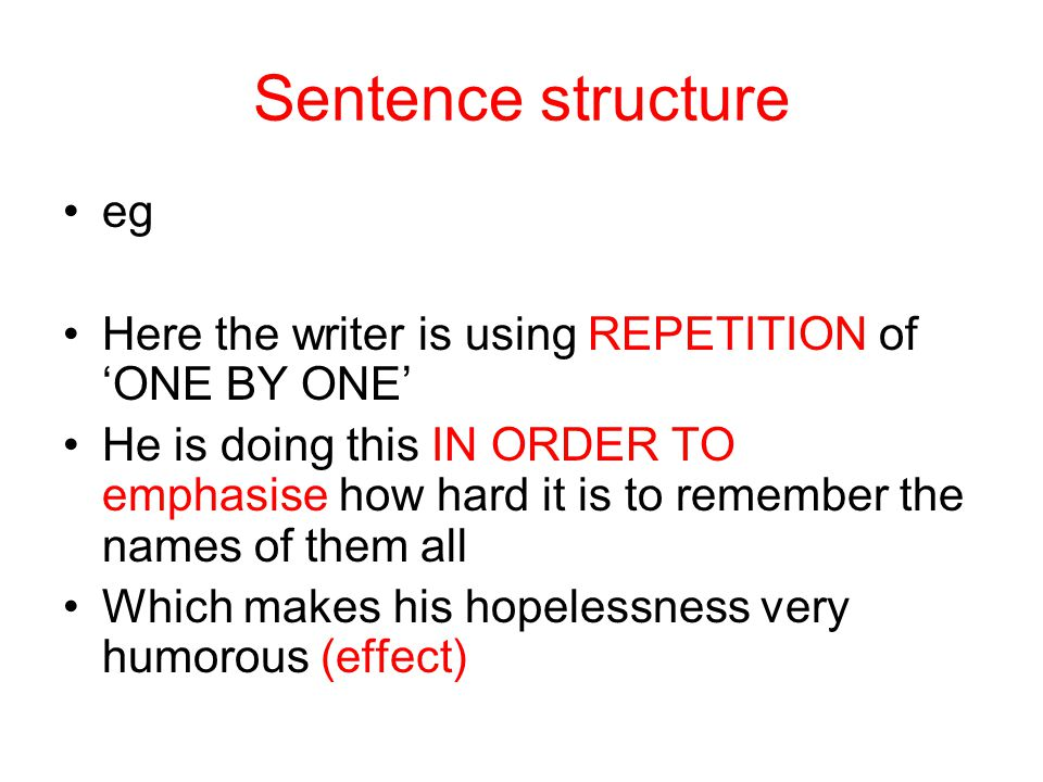 Sentence structure eg. Here the writer is using REPETITION of 'ONE BY ONE'