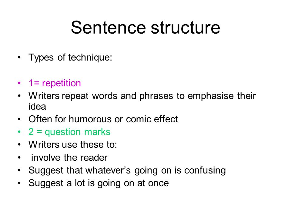 Sentence structure Types of technique: 1= repetition