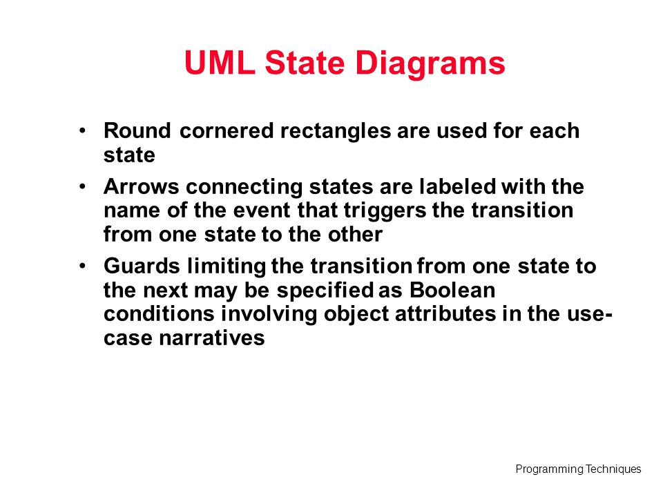 UML State Diagrams Round cornered rectangles are used for each state