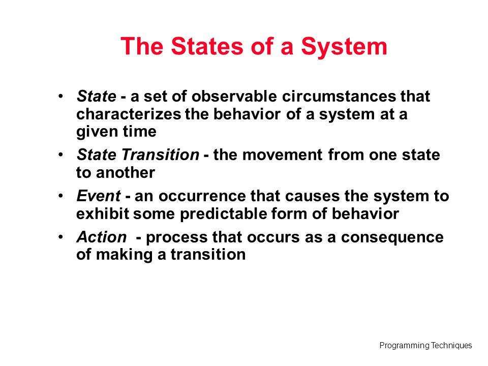The States of a System State - a set of observable circumstances that characterizes the behavior of a system at a given time.