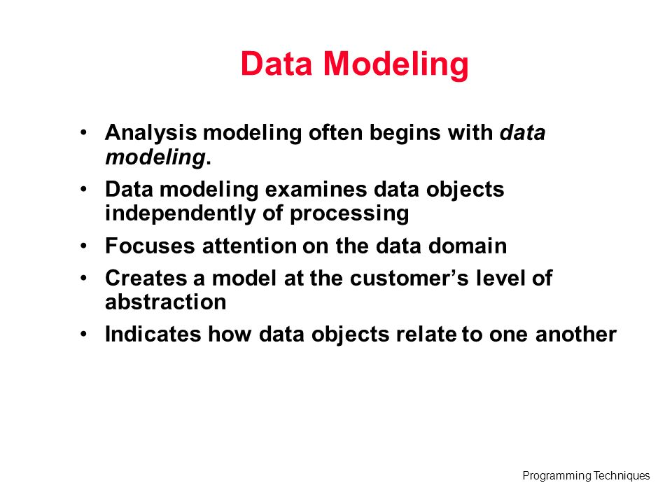 Data Modeling Analysis modeling often begins with data modeling.