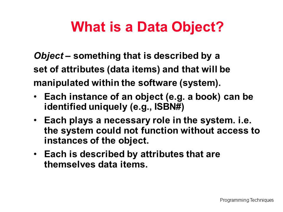 What is a Data Object Object – something that is described by a