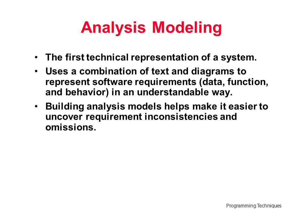 Analysis Modeling The first technical representation of a system.