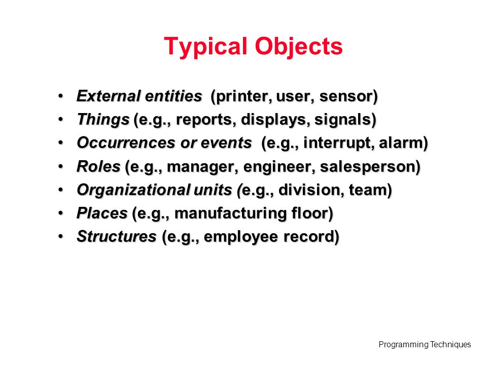 Typical Objects External entities (printer, user, sensor)