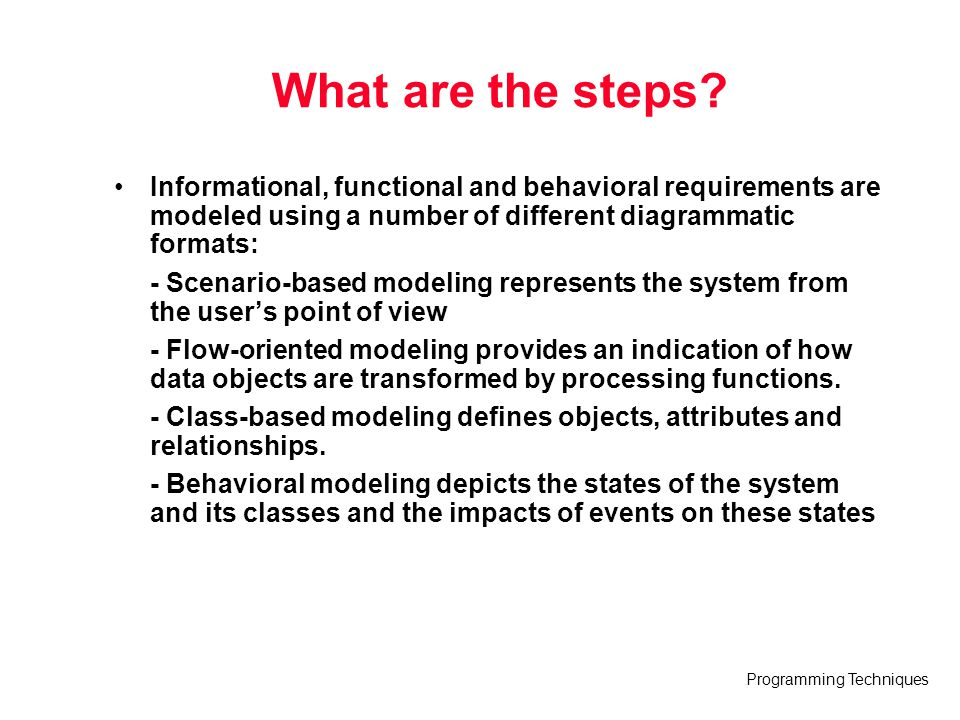 What are the steps Informational, functional and behavioral requirements are modeled using a number of different diagrammatic formats: