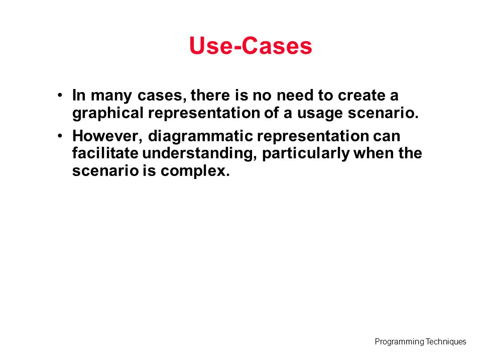 Use-Cases In many cases, there is no need to create a graphical representation of a usage scenario.
