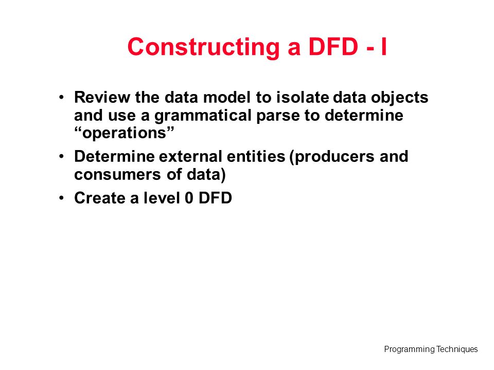 Constructing a DFD - I Review the data model to isolate data objects and use a grammatical parse to determine operations