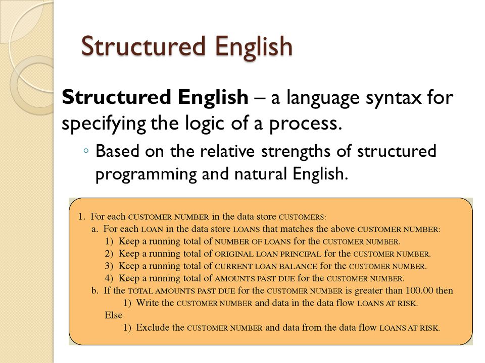 Structured English Structured English – a language syntax for specifying the logic of a process.