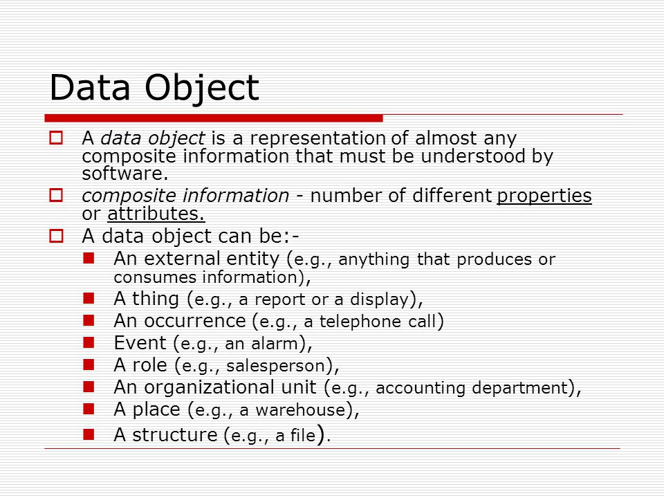 Data Object A data object can be:-