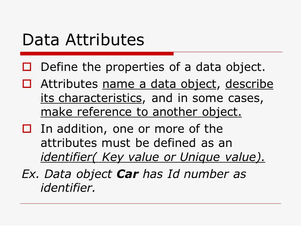 Data Attributes Define the properties of a data object.