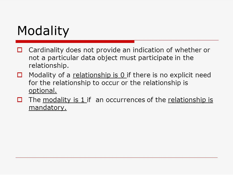 Modality Cardinality does not provide an indication of whether or not a particular data object must participate in the relationship.