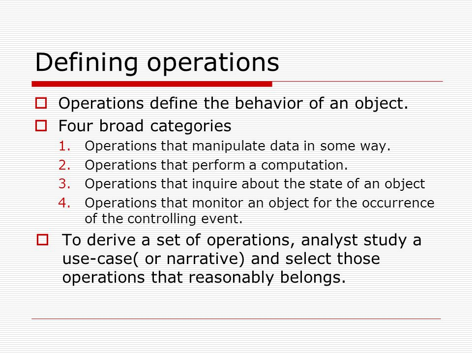 Defining operations Operations define the behavior of an object.