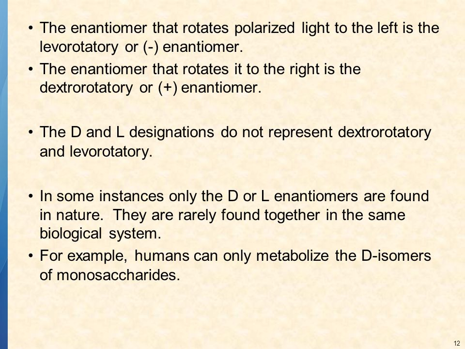 The enantiomer that rotates polarized light to the left is the levorotatory or (-) enantiomer.
