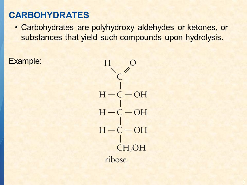 CARBOHYDRATES Carbohydrates are polyhydroxy aldehydes or ketones, or substances that yield such compounds upon hydrolysis.