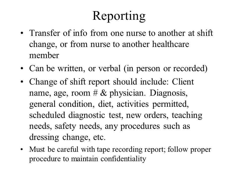 Reporting Transfer of info from one nurse to another at shift change, or from nurse to another healthcare member.